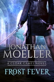 Cloak Games: Frost Fever ebook by Jonathan Moeller