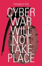 Cyber War Will Not Take Place ebook by Thomas Rid