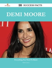 Demi Moore 193 Success Facts - Everything you need to know about Demi Moore ebook by Debra Larson