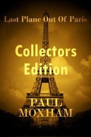Last Plane out of Paris: Collectors Edition - Last Plane out of Paris, #7 ebook by Paul Moxham