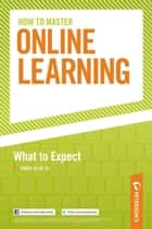 How to Master Online Learning: What to Expect ebook by Peterson's
