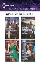 Harlequin Romantic Suspense April 2014 Bundle - Defending the Eyewitness\Her Secret, His Duty\Deadly Liaisons\Lethal Affair ebook by Rachel Lee, Carla Cassidy, Elle James,...