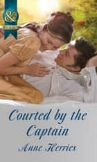 Courted by the Captain (Mills & Boon Historical) (Officers and Gentlemen, Book 1) ebook by Anne Herries