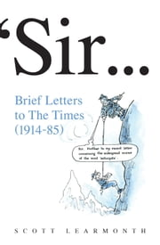 Sir … - Brief Letters to The Times (1914-85) ebook by Scott Learmonth