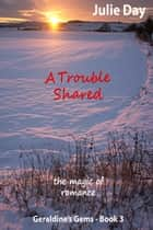 A Trouble Shared ebook by Julie Day