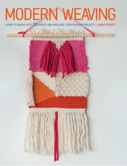 Modern Weaving - Learn to weave with 25 bright and brilliant loom weaving projects ebook by Laura Strutt