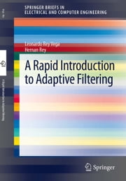 A Rapid Introduction to Adaptive Filtering ebook by Leonardo Rey Vega, Hernan Rey