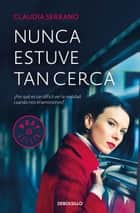 Nunca estuve tan cerca ebook by Claudia Serrano
