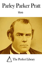 Works of Parley Parker Pratt ebook by Parley Parker Pratt