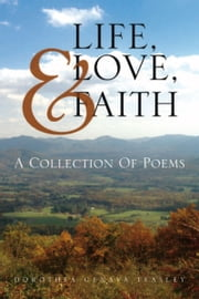 Life, Love, & Faith ebook by Dorothea Genava Teasley