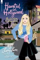 Haunted in Hollywood - The Adventures of Loey Lane ebook by Loey Lane, J.A. Kazimer