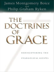 The Doctrines Of Grace Rediscovering The Evangelical Gospel ebook by Ryken,Philip Graham &  Boice,James Montgomery &  Sproul,R. C.