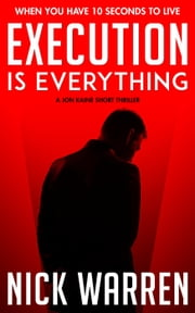 Execution Is Everything - Jon Kaine, #1 ebook by Nick Warren