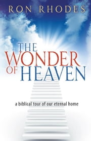 The Wonder of Heaven - A Biblical Tour of Our Eternal Home ebook by Ron Rhodes