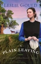 A Plain Leaving (The Sisters of Lancaster County Book #1) ebook by Leslie Gould