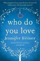 Who do You Love ebook by Jennifer Weiner