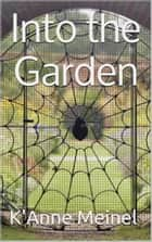 Into the Garden ebook by K'Anne Meinel