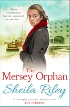 The Mersey Orphan - A gripping family saga with a twist ebook by Sheila Riley