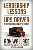 Leadership Lessons from a UPS Driver ebook by Ron Wallace