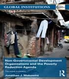 Non-Governmental Development Organizations and the Poverty Reduction Agenda ebook by Jonathan J. Makuwira