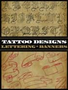Tattoo Designs: Lettering & Banners ebook by Superior Tattoo