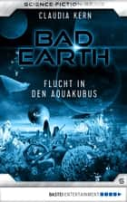 Bad Earth 6 - Science-Fiction-Serie - Flucht in den Aquakubus ebook by Claudia Kern