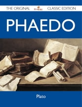 Phaedo - The Original Classic Edition ebook by Plato Plato