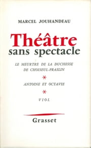 Théâtre sans spectacle ebook by Marcel Jouhandeau