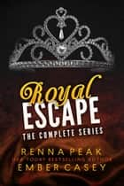 Royal Escape: The Complete Series ebook by Renna Peak, Ember Casey