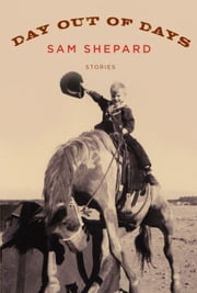 Day Out of Days - Stories ebook by Sam Shepard