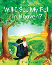 Will I See My Pet in Heaven? - Children's Edition ebook by Jack Wintz, OFM