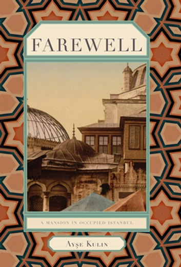 Farewell - A Mansion in Occupied Istanbul ebook by Ayse Kulin