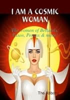 I am a Cosmic Woman!: The women of Bellatrix, Taxos, Pentax & more! ebook by The Abbotts