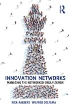 Innovation Networks - Managing the networked organization ebook by Rick Aalbers, Wilfred Dolfsma
