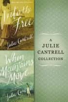 A Julie Cantrell Collection - Into the Free and When Mountains Move ebook by Julie Cantrell