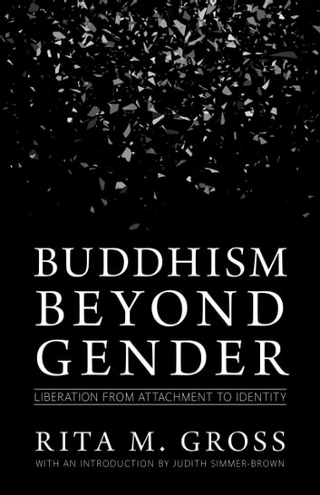 Buddhism beyond Gender - Liberation from Attachment to Identity ebook by Rita M. Gross