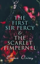 The First Sir Percy & The Scarlet Pimpernel - Historical Action-Adventure Novels ebook by Emma Orczy