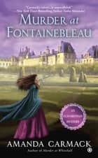 Murder at Fontainebleau ebook by Amanda Carmack