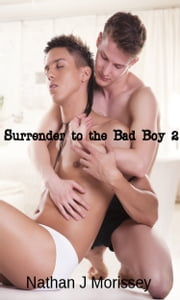 Surrender to The Bad Boy 2 (A Gay BDSM series) - A Gay BDSM series ebook by Nathan J Morissey
