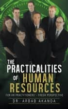 The Practicalities of Human Resources ebook by Dr. Arbab Akanda