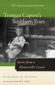 Truman Capote's Southern Years - Stories from a Monroeville Cousin ebook by Marianne M. Moates,Ralph F. Voss