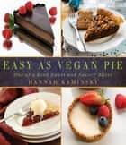 Easy As Vegan Pie - One-of-a-Kind Sweet and Savory Slices ebook by Hannah Kaminsky