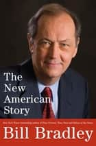 The New American Story ebook by Bill Bradley