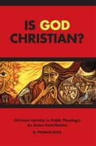 Is God Christian? - Christian Identity in Public Theology: An Asian Contribution ebook by D. Perman Niles
