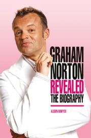 Graham Norton - Reveald: The Biography ebook by Allison Bowyer