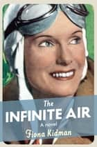 The Infinite Air ebook by Fiona Kidman