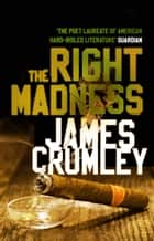 The Right Madness ebook by James Crumley