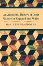An Anecdotal History of Quilt Makers in England and Wales ebook by Mavis Fitzrandolph