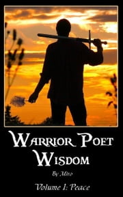 Warrior Poet Wisdom Vol. I: Peace ebook by Miro