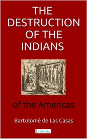 The destruction of the Indians of the Americas ebook by Bartolomé de Las Casas